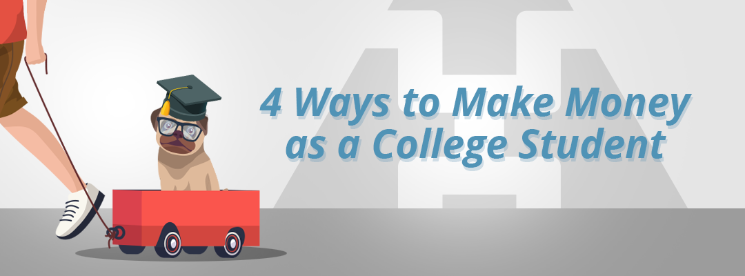 4 Ways to Make Money as a College Student