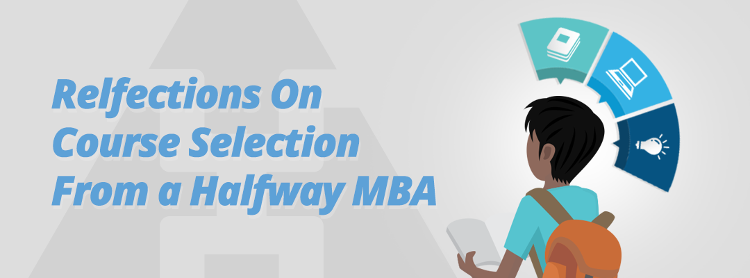 Reflections On Course Selection From a Halfway MBA